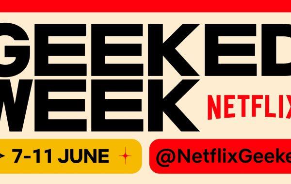 Netflix Geeked Week