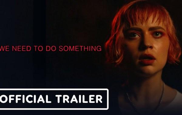 WE NEED TO DO SOMETHING Trailer